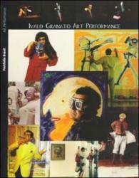 PORTFOLIO - IVALD GRANATO ART PERFORMANCE