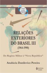 RELACOES EXTERIORES DO BRASIL (1964-1990) - VOL III - DO REGIME MILITAR A NOVA REPUBLICA