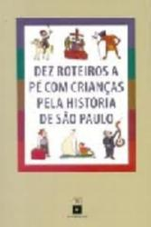 DEZ ROTEIROS A PE COM CRIANCAS PELA HISTORIA SAO PAULO