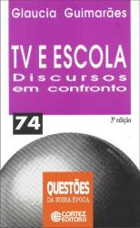 TV E ESCOLA: DISCURSO EM CONFRONTO