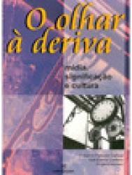 OLHAR A DERIVA - MIDIA SIGNIFICACAO E CULTURA