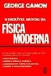 INCRIVEL MUNDO DA FISICA MODERNA, O