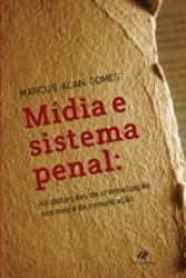 MIDIA E SISTEMA PENAL - AS DISTORCOES DA CRIMINALIZACAO NOS MEIOS DE COMUNICACAO