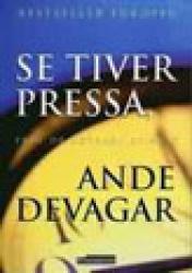SE TIVER PRESSA, ANDE DEVAGAR