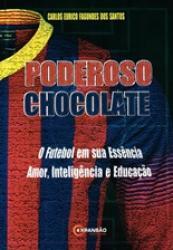PODEROSO CHOCOLATE - O FUTEBOL EM SUA ESSENCIA, AMOR, INTELIGENCIA E EDUCACAO