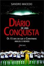 DIARIO DE UMA CONQUISTA - OS 15 DIAS EM QUE O CORINTHIANS ABALOU O MUNDO
