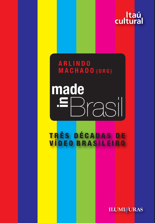 MADE IN BRASIL - TRES DECADAS DO VIDEO BRASILEIRO