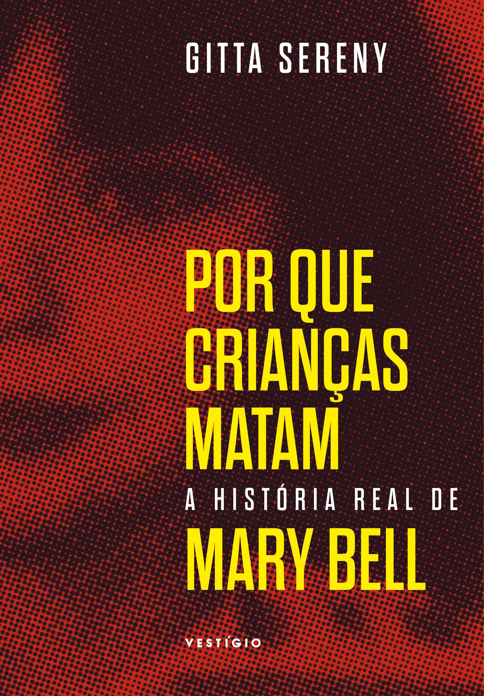 POR QUE CRIANCAS MATAM - A HISTORIA DE MARY BELL