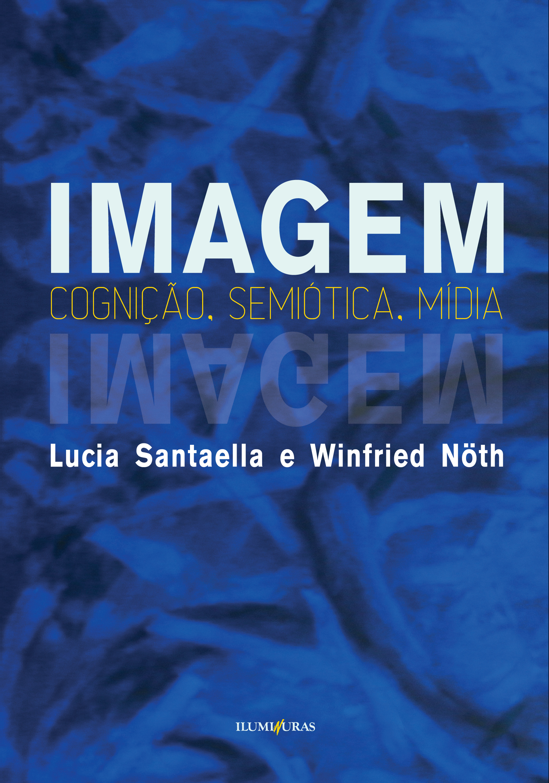 IMAGEM - COGNICAO, SEMIOTICA, MIDIA