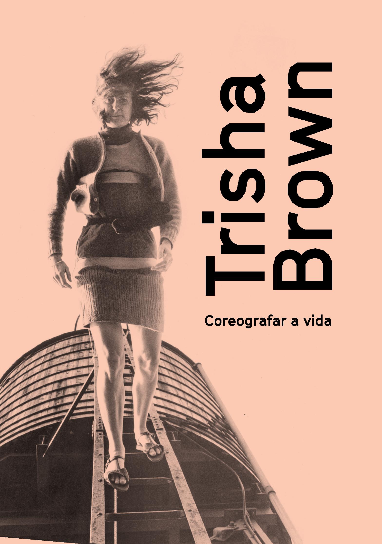TRISHA BROWN: COREOGRAFAR A VIDA