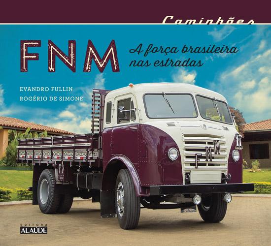 CAMINHOES - FNM - A FORCA BRASILEIRA NAS ESTRADAS