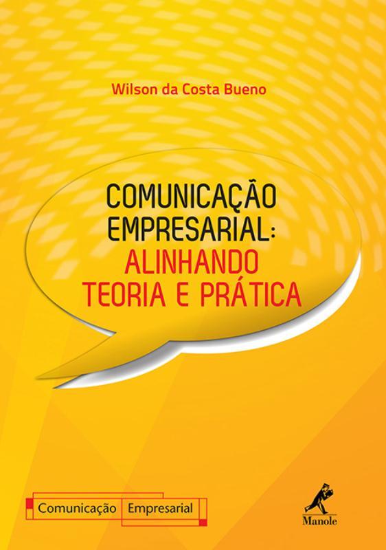 COMUNICACAO EMPRESARIAL: ALINHANDO TEORIA E PRATICA