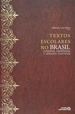 TEXTOS ESCOLARES NO BRASIL - CLASSICOS, COMPENDIOS E MANUAIS DIDATICOS