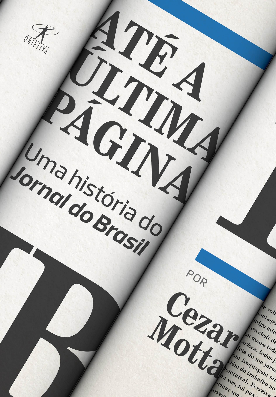 ATE A ULTIMA PAGINA - UMA HISTORIA DO JORNAL DO BRASIL