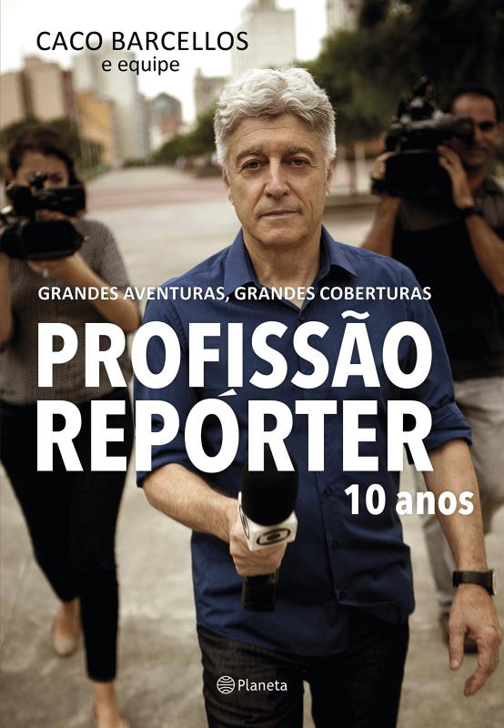 PROFISSAO REPORTER 10 ANOS - GRANDES AVENTURAS, GRANDES COBERTURAS